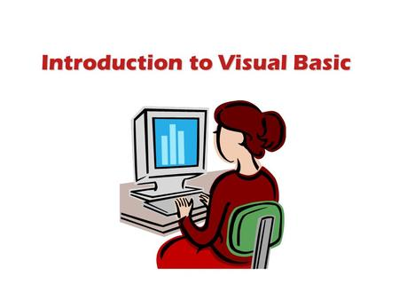 Introduction to Visual Basic. Quick Links Windows Application Programming Event-Driven Application Becoming familiar with VB Control Objects Saving and.
