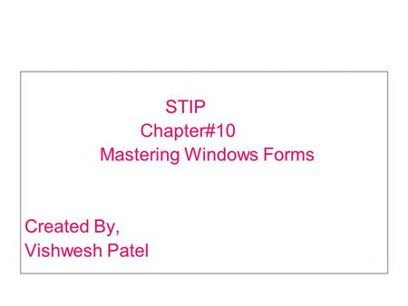 STIP Chapter#10 Mastering Windows Forms Created By, Vishwesh Patel.