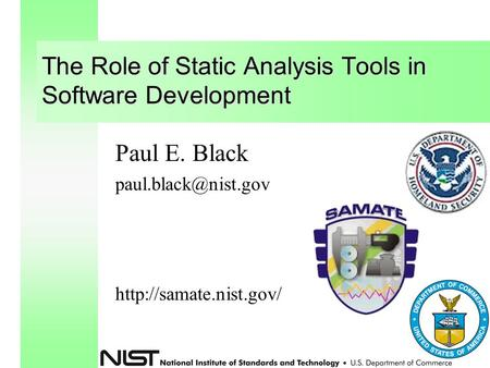 The Role of Static Analysis Tools in Software Development Paul E. Black
