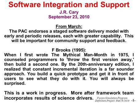 Fusion Simulation Program Definition Project: PAC 9/2010 -1- Software Integration and Support J.R. Cary September 23, 2010 From March: The PAC endorses.