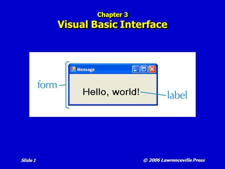 © 2006 Lawrenceville Press Slide 1 Chapter 3 Visual Basic Interface.