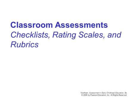 Classroom Assessments Checklists, Rating Scales, and Rubrics