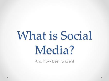 What is Social Media? And how best to use it.