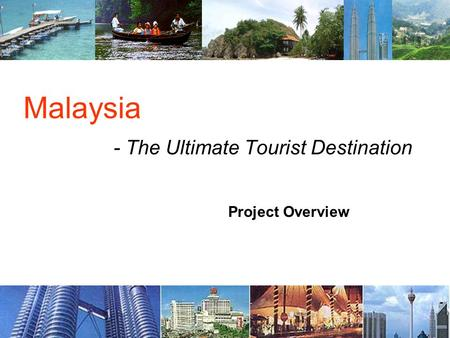 Malaysia - The Ultimate Tourist Destination Project Overview.