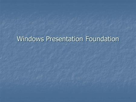 Windows Presentation Foundation. Goal The goal of Windows Presentation Foundation (WPF) is to provide these advances for Windows. Included in version.