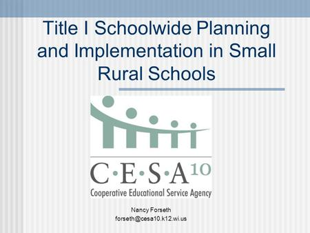 Title I Schoolwide Planning and Implementation in Small Rural Schools Nancy Forseth
