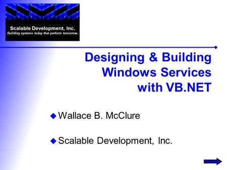  Wallace B. McClure  Scalable Development, Inc. Scalable Development, Inc. Building systems today that perform tomorrow. Designing & Building Windows.