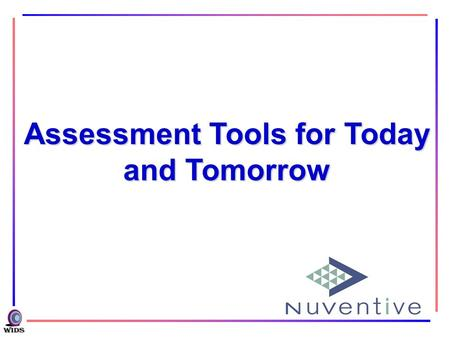 Assessment Tools for Today and Tomorrow.  What do they need to achieve? WHO WHAT WHEN HOW  Who are the learners?  How will I know when they've achieved.