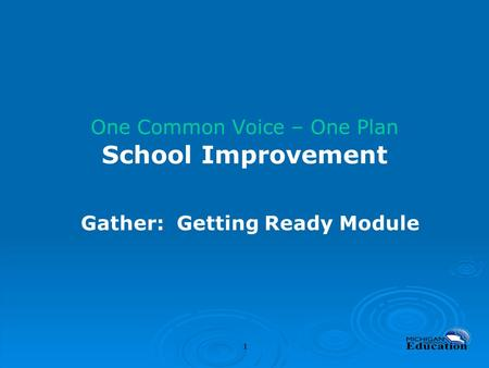 11 One Common Voice – One Plan School Improvement Gather: Getting Ready Module.
