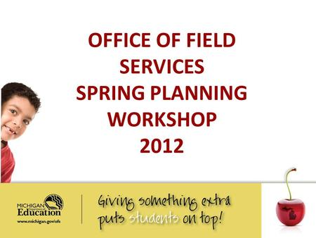OFFICE OF FIELD SERVICES SPRING PLANNING WORKSHOP 2012.