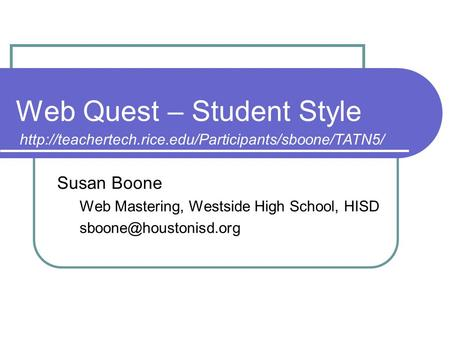 Web Quest – Student Style Susan Boone Web Mastering, Westside High School, HISD