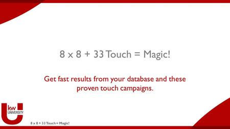 8 x 8 + 33 Touch = Magic! Get fast results from your database and these proven touch campaigns.
