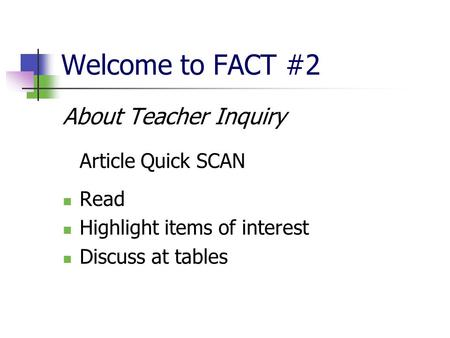 Welcome to FACT #2 About Teacher Inquiry Article Quick SCAN Read