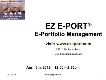 10/1/2015www.ezeport.com1 EZ E-PORT  E-Portfolio Management visit:  © 2012 Stephen J. Rocco   April 5th, 2012 12:00.
