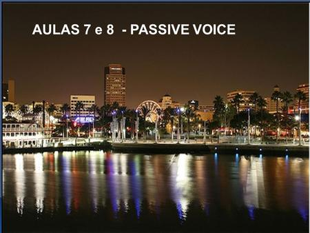 AULAS 7 e 8 - PASSIVE VOICE. PASSIVE VOICE A) Use of Passive Passive voice is used when the focus is on the action. It is not important or not known,