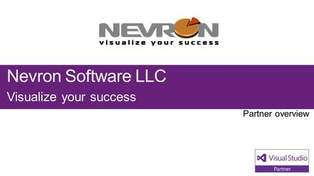 Nevron Software LLC Visualize your success. Visual Studio Industry Partner Nevron Software LLC NEXT STEPS Contact us at: