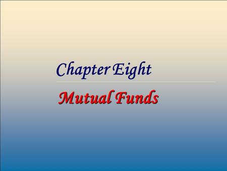 1 Chapter Eight <strong>Mutual</strong> <strong>Funds</strong>. 2 <strong>Mutual</strong> <strong>Funds</strong> Overview A <strong>mutual</strong> <strong>fund</strong> is nothing more than a collection of stocks and / or bonds. <strong>Mutual</strong> <strong>funds</strong> are financial.