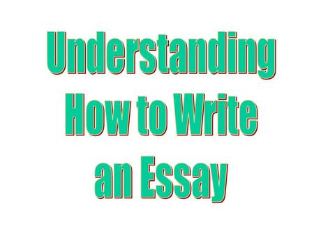 Understanding How to Write an Essay.