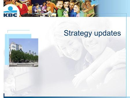 Strategy updates Foto gebouw. 2 Start of a new decade In Q1 2005, KBC merged with its parent company Almanij:  'Quick wins' included: The re-rating of.