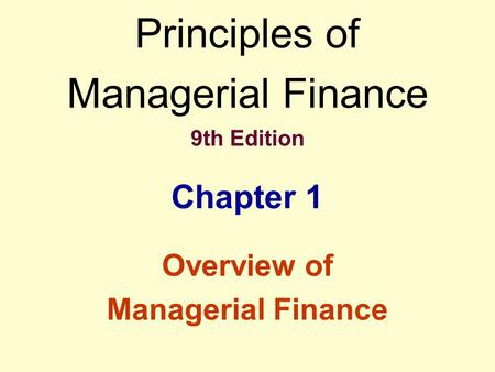 Principles of Managerial Finance 9th Edition Chapter 1 Overview of Managerial Finance.