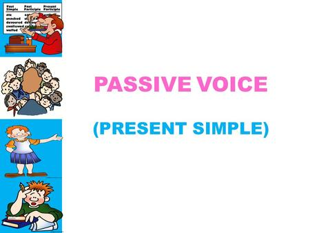 PASSIVE VOICE (PRESENT SIMPLE). the model the photographer photographs The photographer photographs the model.