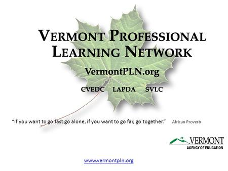 "A collaboration of 3 nonprofits through a contract award from ""If you want to go fast go alone, if you want to go far, go together."" African Proverb www.vermontpln.org."
