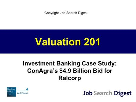 Valuation 201 Investment Banking Case Study: ConAgra's $4.9 Billion Bid for Ralcorp Copyright Job Search Digest.