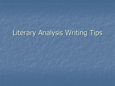 Literary Analysis Writing Tips. Overall Structure Introduction with thesis statement Introduction with thesis statement Body Paragraphs with quotes Body.