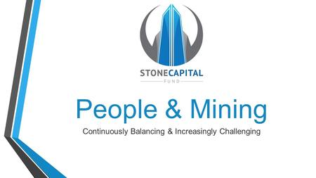 People & Mining Continuously Balancing & Increasingly Challenging.