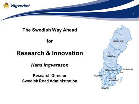 1 The Swedish Way Ahead for Research & Innovation Hans Ingvarsson Research Director Swedish Road Administration.