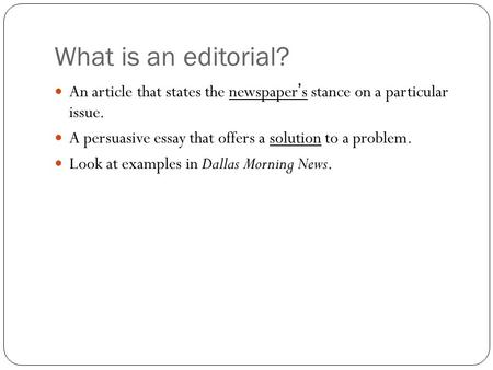 what is an editorial where have you seen examples of editorials what is an editorial an article that states the newspaper s stance on a particular issue