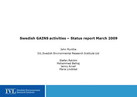 Swedish GAINS activities – Status report March 2009 John Munthe IVL Swedish Environmental Research Institute Ltd Stefan Åström Mohammed Belhaj Jenny Arnell.