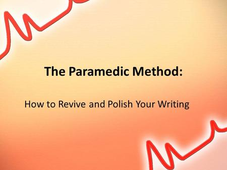 The Paramedic Method: How to Revive and Polish Your Writing.