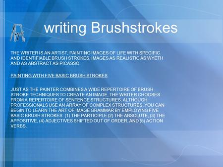 Writing Brushstrokes THE WRITER IS AN ARTIST, PAINTING IMAGES OF LIFE WITH SPECIFIC AND IDENTIFIABLE BRUSH STROKES, IMAGES AS REALISTIC AS WYETH AND AS.