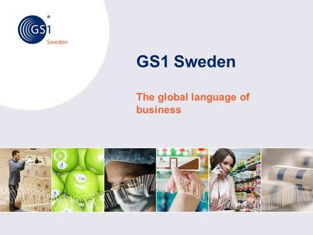 "GS1 Sweden The global language of business. © 2012 GS1 Sweden ""GS1 Sweden simplifies companies' local and global trade"" Through cooperation,GS1 develops."