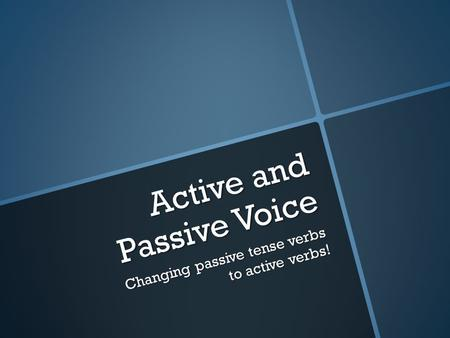 Active and Passive Voice Changing passive tense verbs to active verbs!