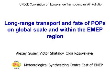 Long-range transport and fate of POPs on global scale and within the EMEP region Alexey Gusev, Victor Shatalov, Olga Rozovskaya Meteorological Synthesizing.