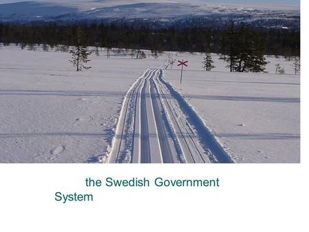 The Swedish Government System. From south to north 1 570 km From east to west 500 km.
