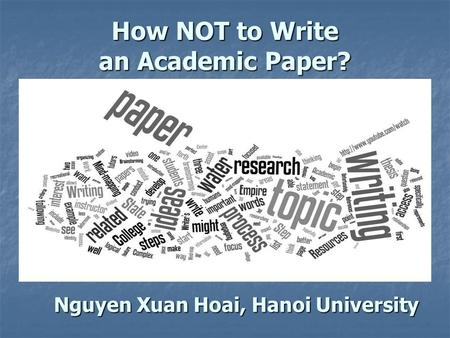 How NOT to Write an Academic Paper? Nguyen Xuan Hoai, Hanoi University.