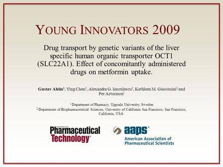 Y OUNG I NNOVATORS 2009 Drug transport by genetic variants of the liver specific human organic transporter OCT1 (SLC22A1). Effect of concomitantly administered.
