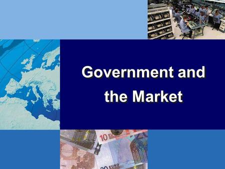 Government and the Market Government and the Market.
