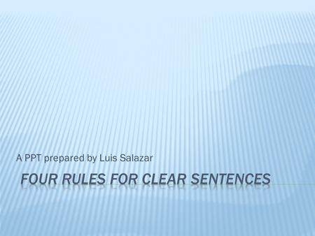"A PPT prepared by Luis Salazar.  Stay away from ""there is/are"" sentences  They hide the meaning you could express with a more precise verb. For instance:"