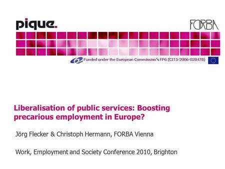 Liberalisation of public services: Boosting precarious employment in Europe? Jörg Flecker & Christoph Hermann, FORBA Vienna Work, Employment and Society.