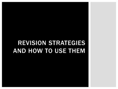 REVISION STRATEGIES AND HOW TO USE THEM.  The Big Picture:  is the original purpose of the writing fulfilled?  does the writing cover the required.