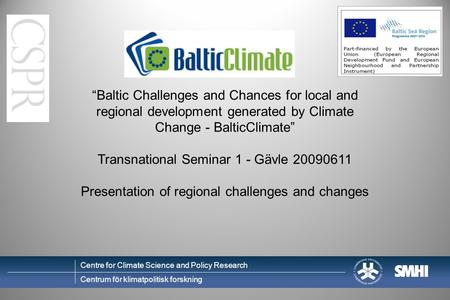 "Centre for Climate Science and Policy Research Centrum för klimatpolitisk forskning ""Baltic Challenges and Chances for local and regional development generated."