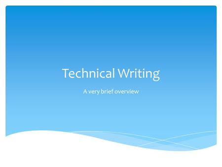 Technical Writing A very brief overview.  Establishing an audience and purpose  Designing an effective document  Writing a successful email  Achieving.