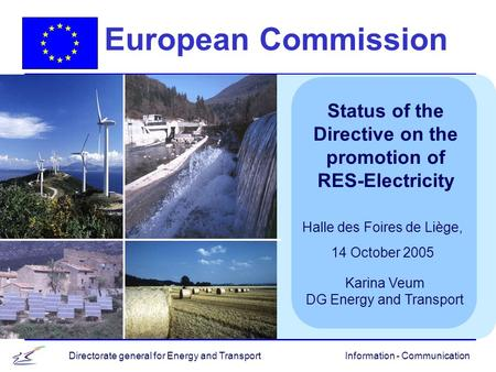 Information - CommunicationDirectorate general for Energy and Transport European Commission Status of the Directive on the promotion of RES-Electricity.