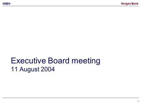 Norges Bank 1 Executive Board meeting 11 August 2004.