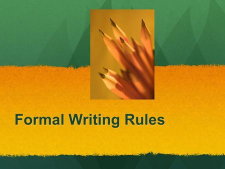 Formal Writing Rules. 1. Titles 1. Titles Always include a creative/original title that sets it apart from others Always include a creative/original title.