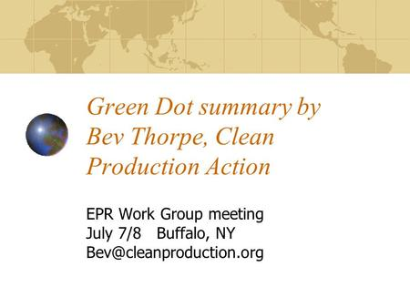 Green Dot summary by Bev Thorpe, Clean Production Action EPR Work Group meeting July 7/8 Buffalo, NY
